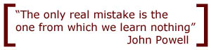 """""""The only real mistake is the one from which we learn nothing"""" John Powell"""